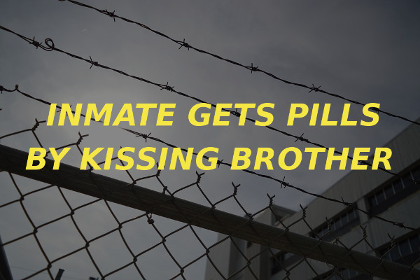 inmate pills kiss brother