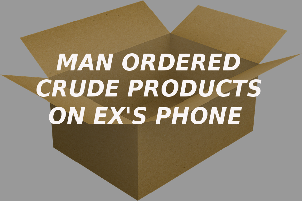 man ordered crude products ex phone
