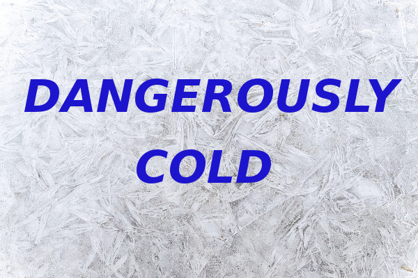 dangerously cold